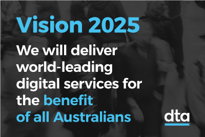 Vision 2025 - We will deliver world-leading digital services for the benefit of all Australians