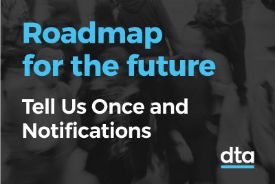 Roadmap for the future - tell us once and notifications